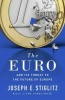 Joseph Stiglitz «Euro: And its Threat to the Future of Europe»